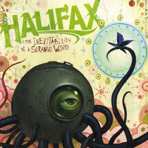 Halifax The Inevitability of a Strange World, 2006