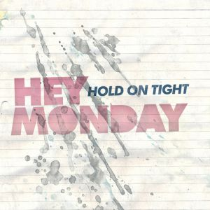 Hey Monday Hold On Tight, 2008