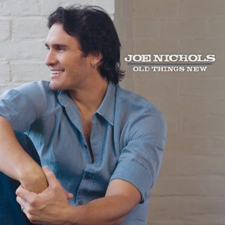 Joe Nichols Old Things New, 2009