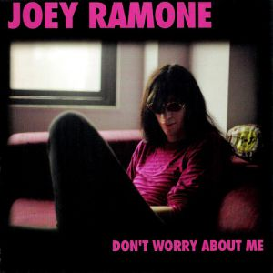 Joey Ramone Don't Worry About Me, 2002
