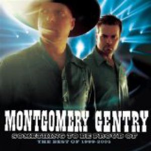 Montgomery Gentry Something to Be Proud Of:The Best of 1999-2005, 2005