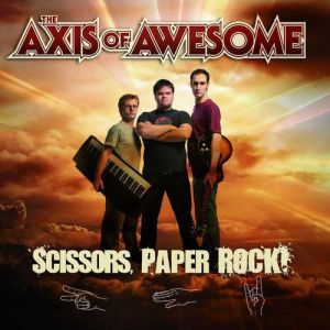 The Axis of Awesome Scissors, Paper, Rock!, 2008