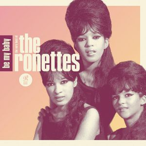 The Ronettes Be My Baby: The Very Best of the Ronettes, 2011