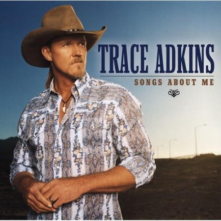 Trace Adkins Songs About Me, 2005