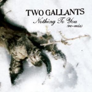 Two Gallants Nothing to You (re-mix) + 3, 2006