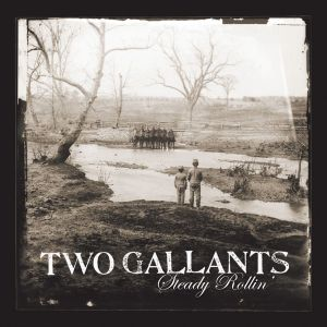 Two Gallants Steady Rollin', 2006