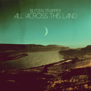 Blitzen Trapper All Across This Land, 2015