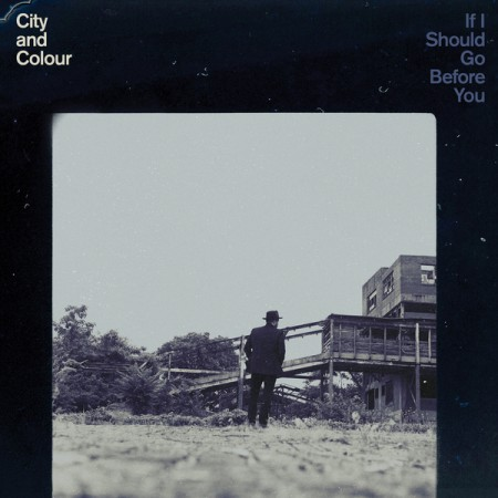 City and Colour If I Should Go Before You, 2015