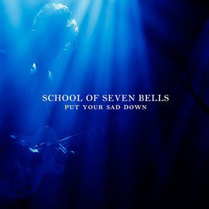 School of Seven Bells Put Your Sad Down, 2012