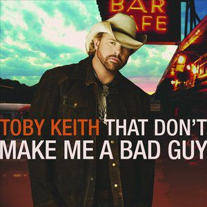 Toby Keith That Don't Make Me a Bad Guy, 2008