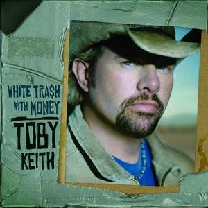 Toby Keith White Trash with Money, 2006