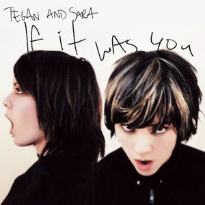 Tegan and Sara If It Was You, 2002