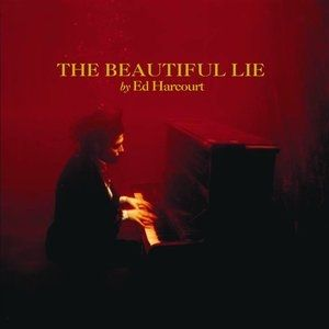 Ed Harcourt The Beautiful Lie, 2006