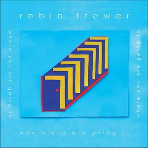 Robin Trower Where You Are Going To, 2016