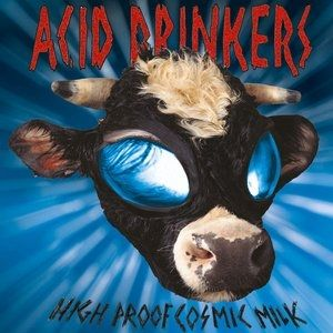Acid Drinkers High Proof Cosmic Milk, 1998