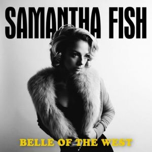 Samantha Fish Belle of the West, 2017