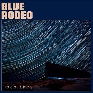 Blue Rodeo 1000 Arms, 2016