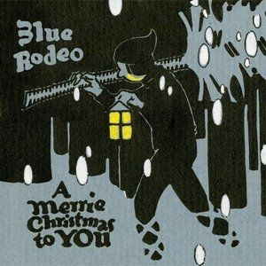 Blue Rodeo A Merrie Christmas to You, 2014