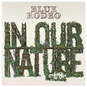 Blue Rodeo In Our Nature, 2013