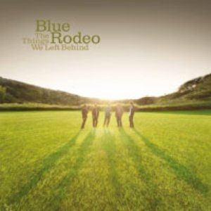 Blue Rodeo The Things We Left Behind, 2009
