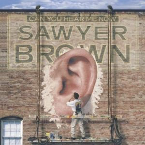 Sawyer Brown Can You Hear Me Now, 2002