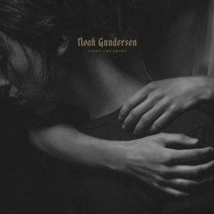 Noah Gundersen Carry the Ghost, 2015