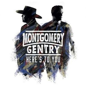 Montgomery Gentry Here's to You, 2018