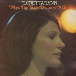 Loretta Lynn When the Tingle Becomes a Chill, 1976