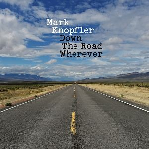 Mark Knopfler Down the Road Wherever, 2018