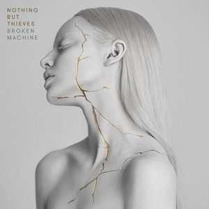 Nothing But Thieves Broken Machine, 2017
