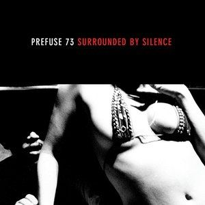 Prefuse 73 Surrounded by Silence, 2005