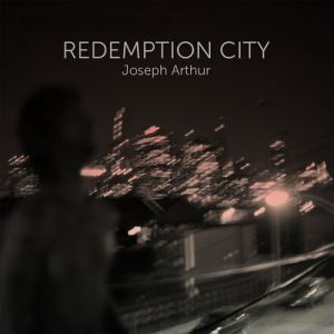 Joseph Arthur Redemption City, 2012