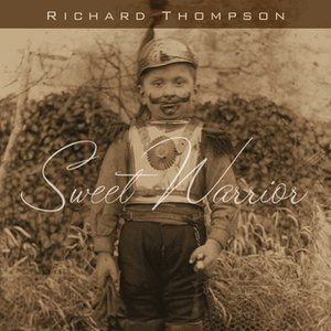 Richard Thompson Sweet Warrior, 2007