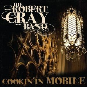 Robert Cray Cookin' in Mobile, 2010