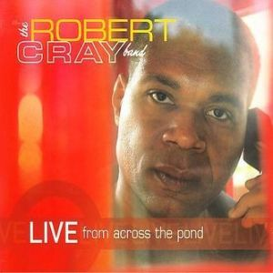 Robert Cray Live from Across the Pond, 2006