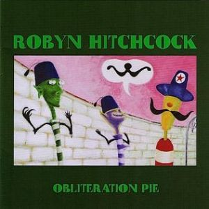 Robyn Hitchcock Obliteration Pie, 2005