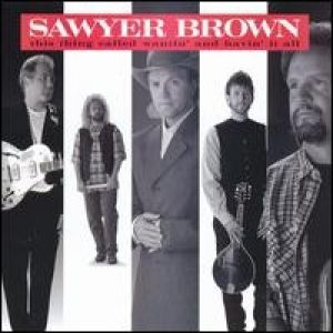 Sawyer Brown This Thing CalledWantin' and Havin' It All, 1995