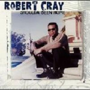 Robert Cray Shoulda Been Home, 2001