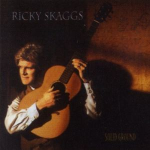 Ricky Skaggs Solid Ground, 1995