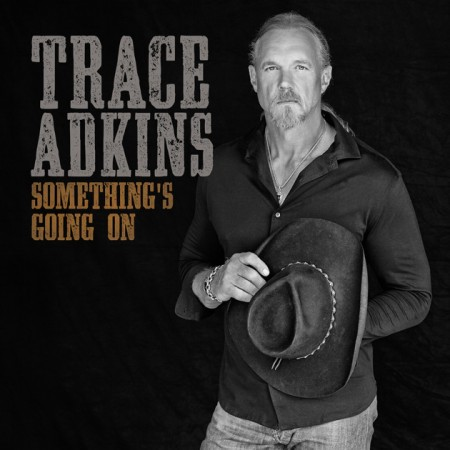 Trace Adkins Something's Going On, 2017
