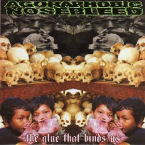 Agoraphobic Nosebleed The Glue That Binds us, 2006