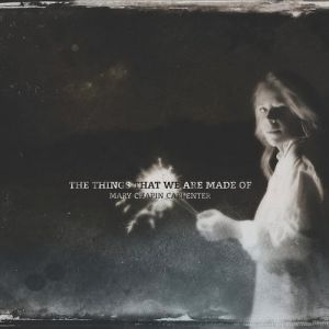Mary Chapin Carpenter The Things That We Are Made Of, 2016