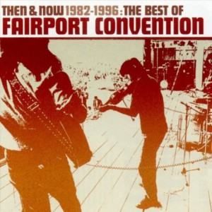 Then & Now 1982 - 1996: The Best of Fairport Convention - album
