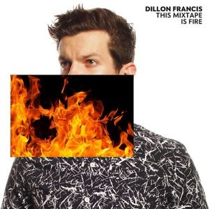 Dillon Francis This Mixtape Is Fire, 2015