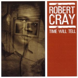 Robert Cray Time Will Tell, 2003