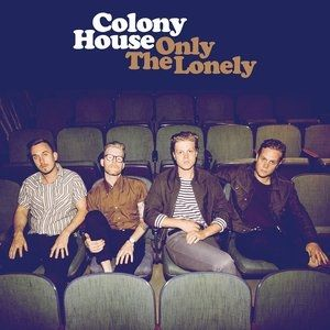 Colony House Only the Lonely, 2017