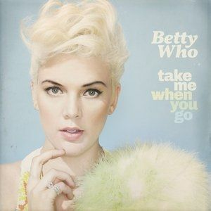Betty Who Take Me When You Go, 2014