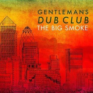 Gentleman's Dub Club The Big Smoke, 2015