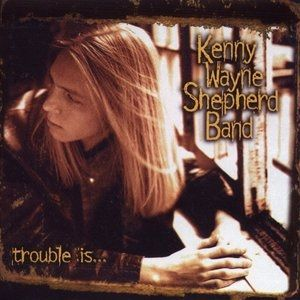 Kenny Wayne Shepherd Trouble Is..., 1997