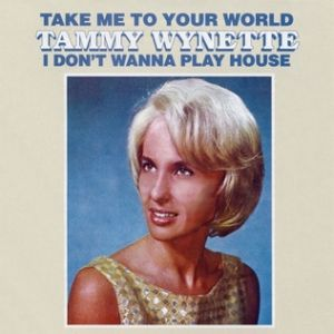 Wynette Tammy Take Me to Your World /I Don't Wanna Play House, 1968